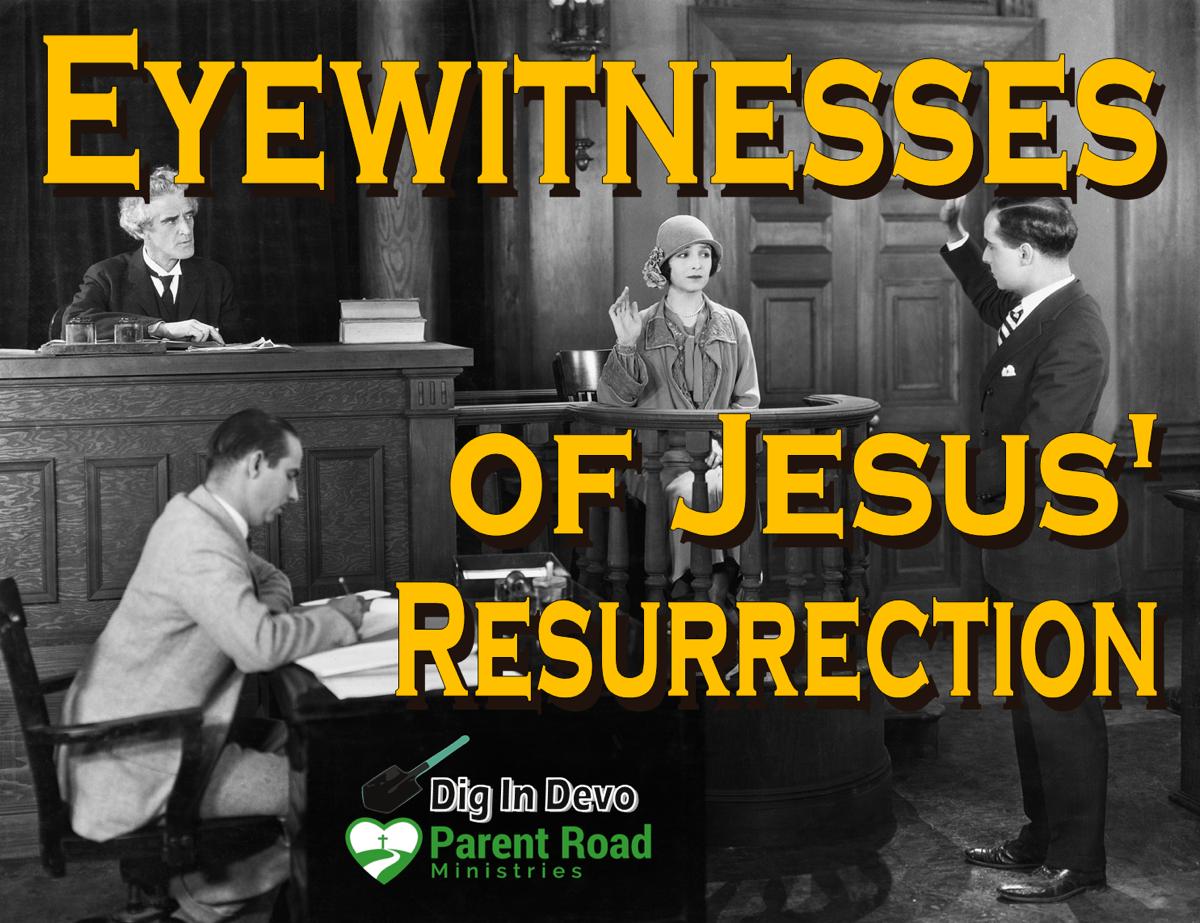 Dig In Devo Eyewitnesses Of Jesus Resurrection Parent